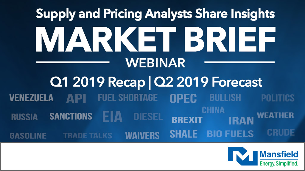 Q1 2019 Fuels Market Trends and Forecasts for Q2
