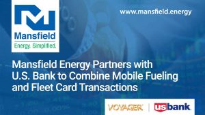 Mansfield Energy Partners with U.S. Bank to Combine Mobile Fueling and Fleet Card Transactions